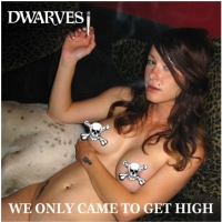 "Dwarves Offer Free Download of New Song, ""We Only Came To Get High"""