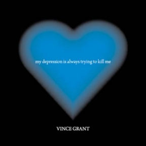 Vince Grant - This Depression Is Always Trying To Kill Me