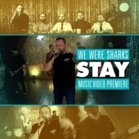 We Were Sharks Premier New Music Video 'Stay'