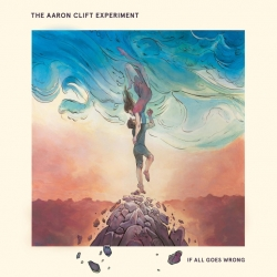 The Aaron Clift Experiment  - 'If All Goes Wrong'