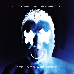 Lonely Robot - 'Feelings Are Good'