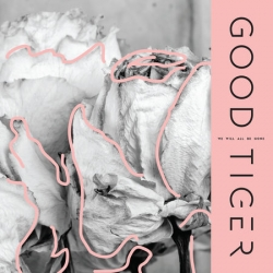 Good Tiger - 'We Will All Be Gone'