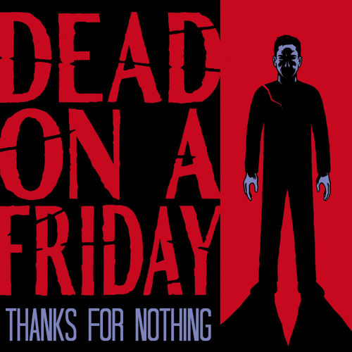 """Thanks For Nothing"" by Dead On A Friday; Full Album Stream Now Available!"