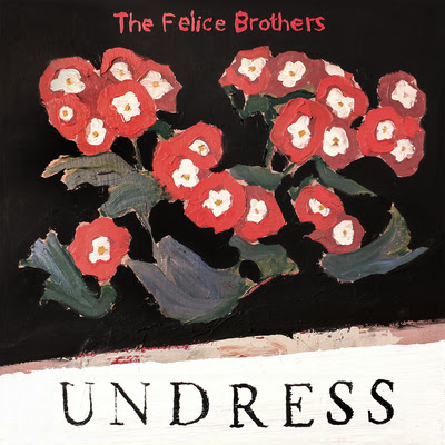 The Felice Brothers New Album UNDRESS Out Now - Current US & European Tour Dates Begin January 2020