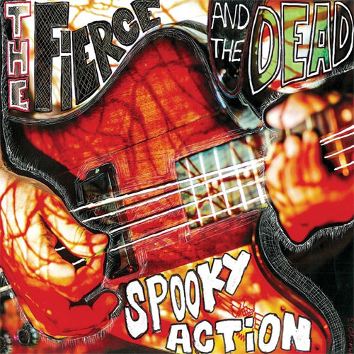 "The Fierce and the Dead ""Spooky Action"""